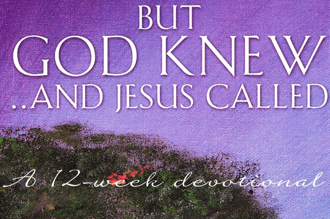 But God Knew…and Jesus Called
